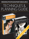 Wedding Photographers Resource (eBook): Techniques and Planning Guide